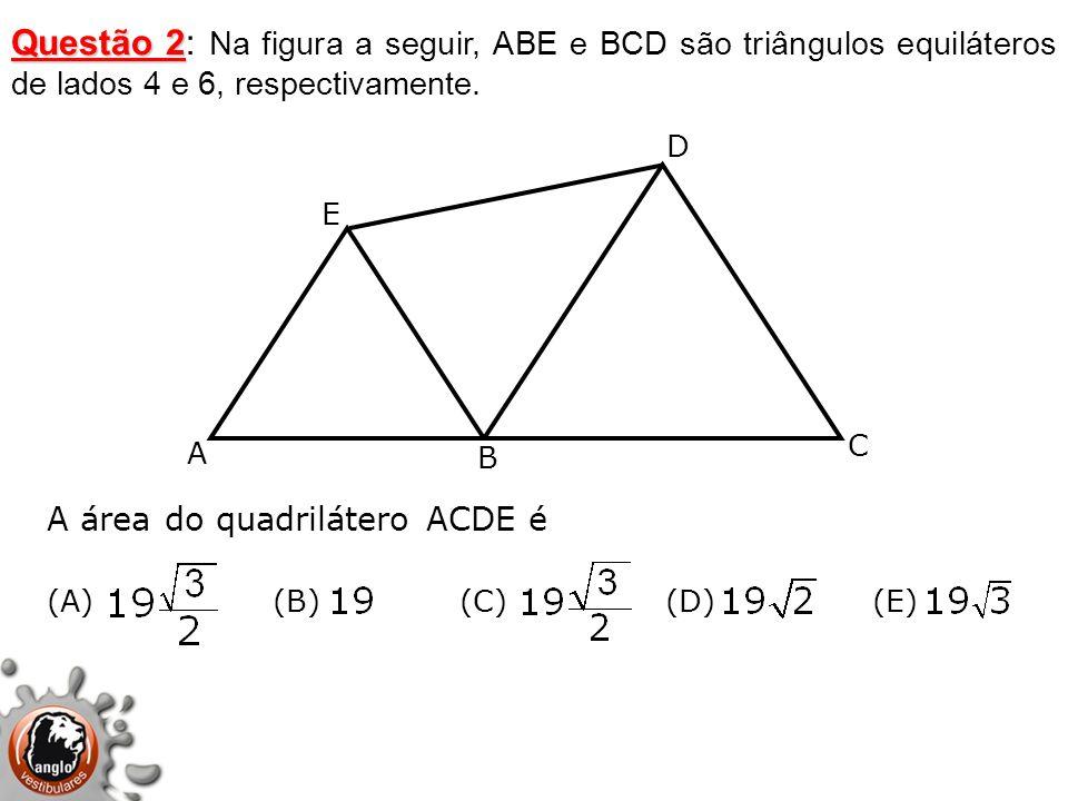 Questão 2 Questão 2: Na figura a seguir, ABE e BCD são triângulos equiláteros de lados 4 e 6, respectivamente. A B C D E A área do quadrilátero ACDE é
