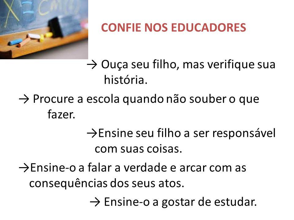 CONFIE NOS EDUCADORES → Ouça seu filho, mas verifique sua história. → Procure a escola quando não souber o que fazer. →Ensine seu filho a ser responsá
