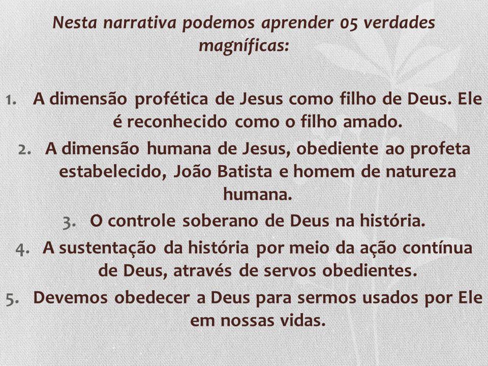 Nesta narrativa podemos aprender 05 verdades magníficas: 1.A dimensão profética de Jesus como filho de Deus.