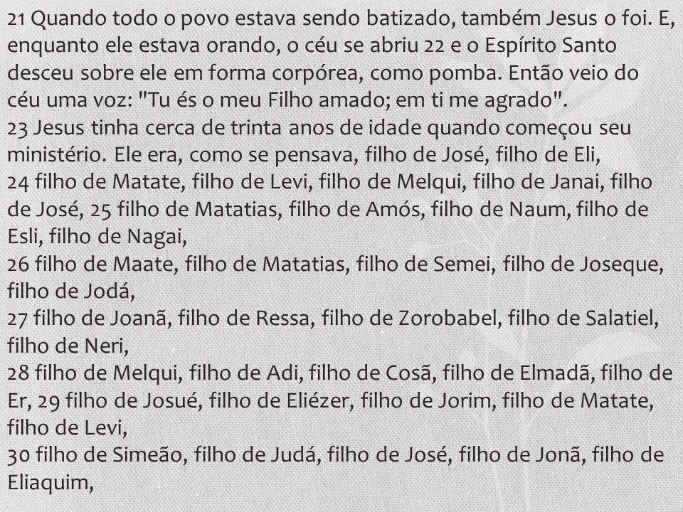 21 Quando todo o povo estava sendo batizado, também Jesus o foi.
