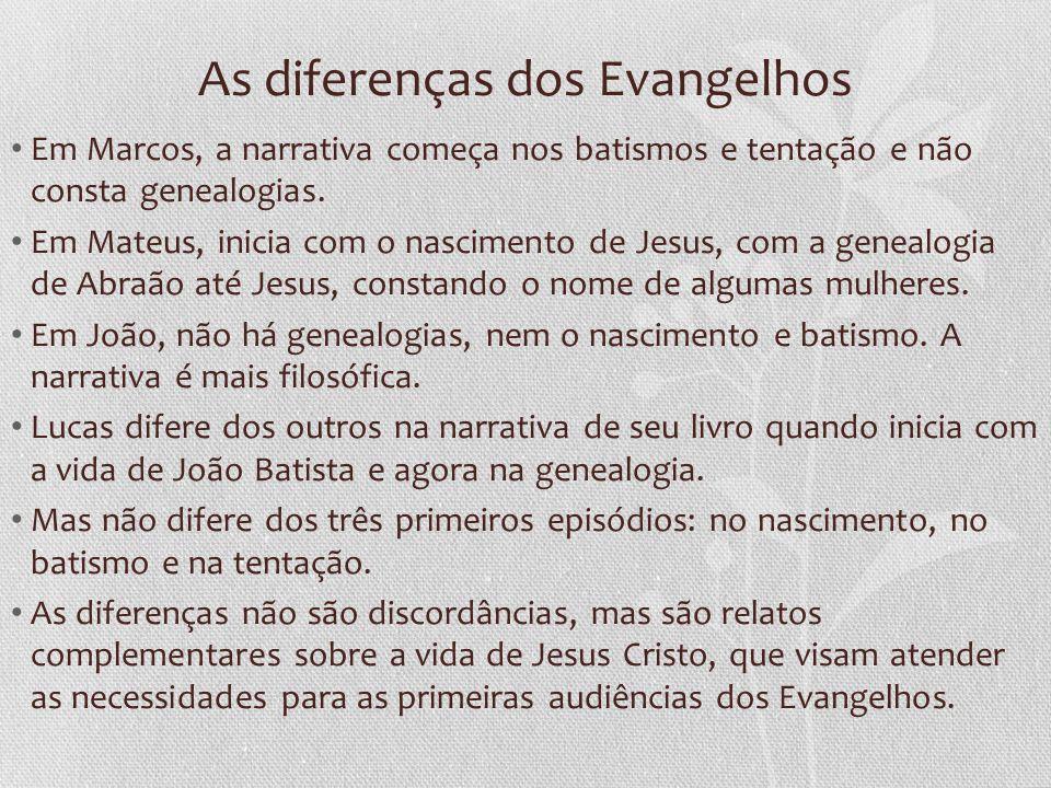 As diferenças dos Evangelhos Em Marcos, a narrativa começa nos batismos e tentação e não consta genealogias.
