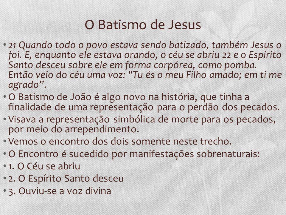 O Batismo de Jesus 21 Quando todo o povo estava sendo batizado, também Jesus o foi.