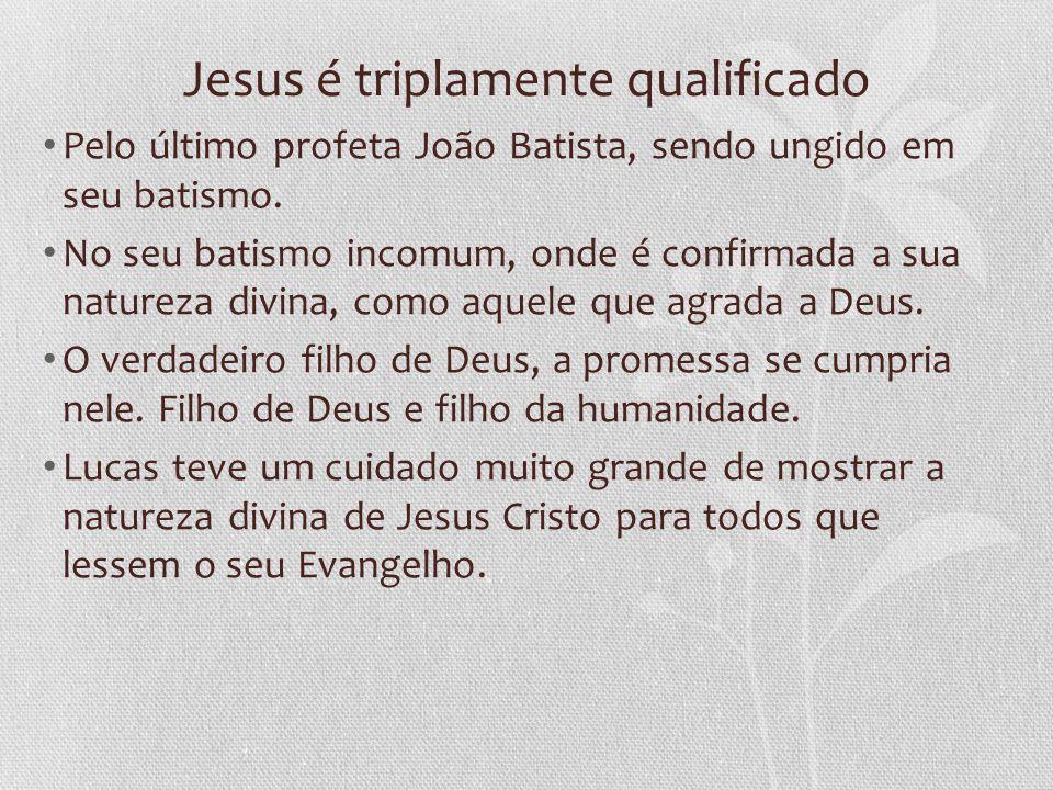 Jesus é triplamente qualificado Pelo último profeta João Batista, sendo ungido em seu batismo.