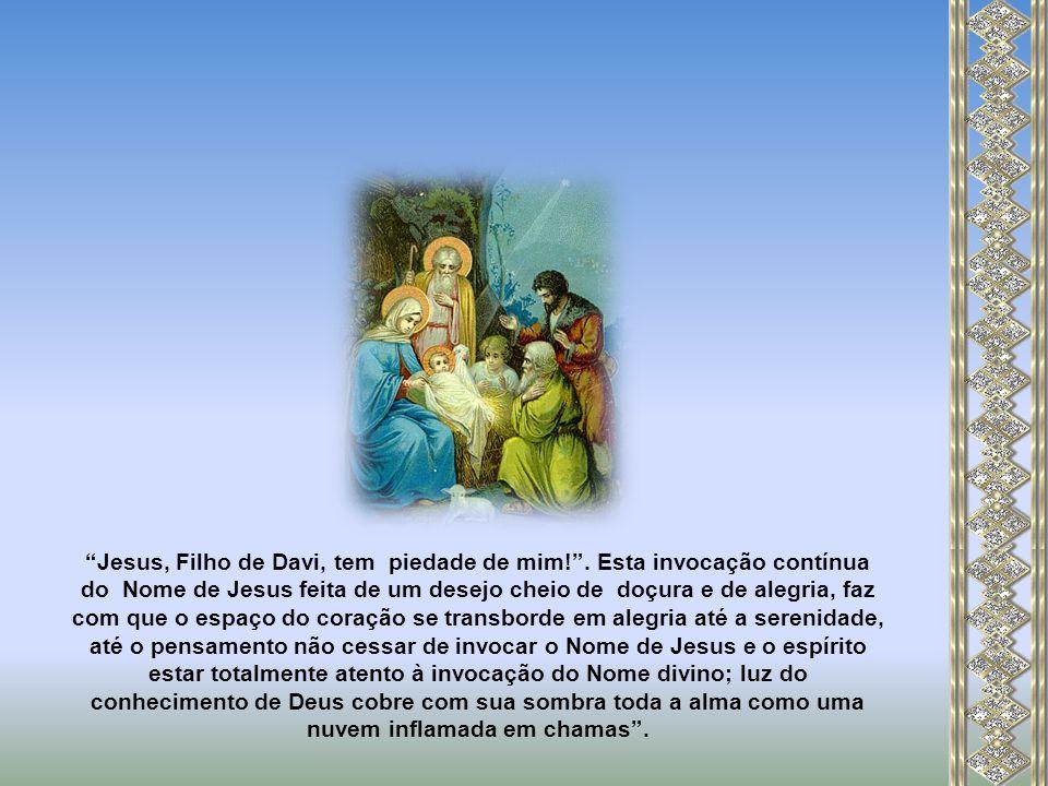 Diz o Diadoco de Fotice, no século IV: Os que não cessam de meditar nas profundezas de seu coração o Nome santo e glorioso de Jesus, poderão ver um dia a luz em seu espírito .