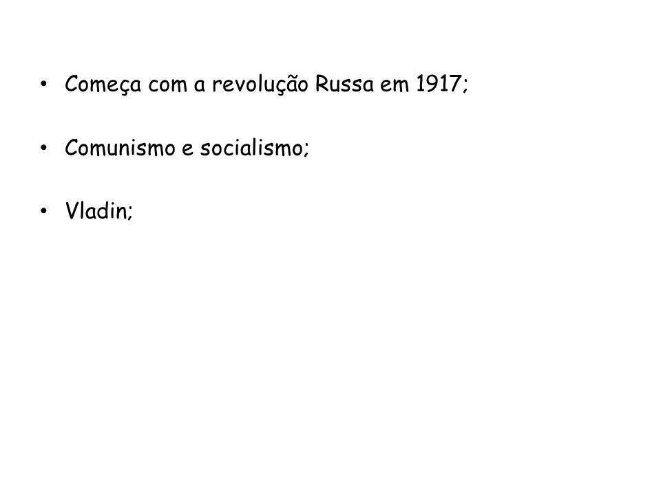 Começa com a revolução Russa em 1917; Comunismo e socialismo; Vladin;