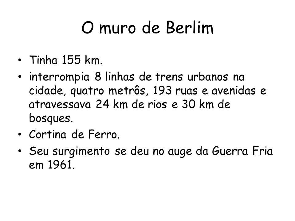 O muro de Berlim Tinha 155 km. interrompia 8 linhas de trens urbanos na cidade, quatro metrôs, 193 ruas e avenidas e atravessava 24 km de rios e 30 km