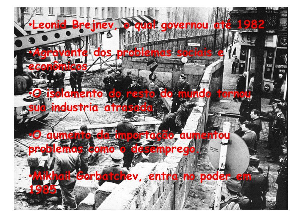 Leonid Brejnev, o qual governou até 1982 Agravante dos problemas sociais e econômicos O isolamento do resto do mundo tornou sua industria atrasada O a