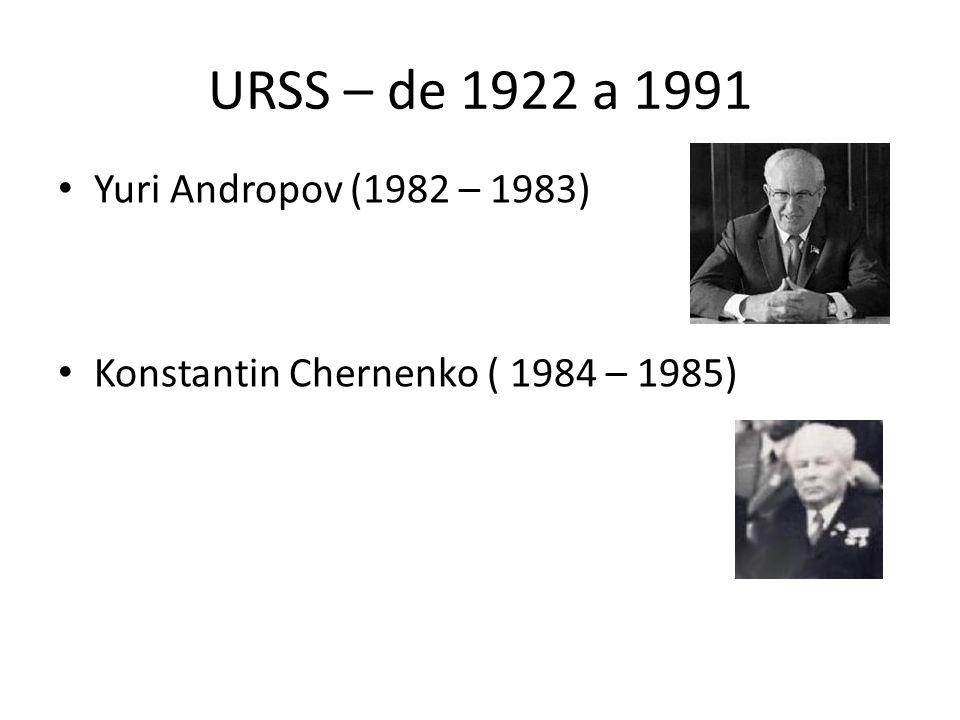 URSS – de 1922 a 1991 Yuri Andropov (1982 – 1983) Konstantin Chernenko ( 1984 – 1985)
