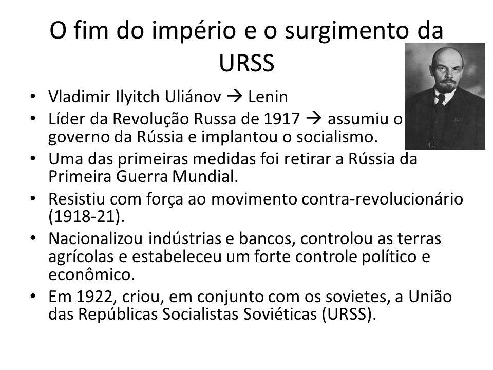 O fim do império e o surgimento da URSS Vladimir Ilyitch Uliánov  Lenin Líder da Revolução Russa de 1917  assumiu o governo da Rússia e implantou o socialismo.