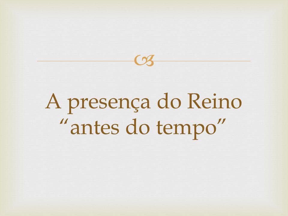 """ A presença do Reino """"antes do tempo"""""""