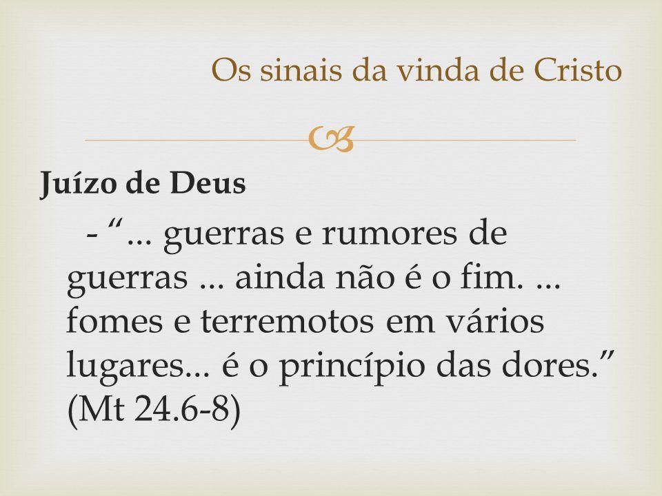 """ Os sinais da vinda de Cristo Juízo de Deus - """"... guerras e rumores de guerras... ainda não é o fim.... fomes e terremotos em vários lugares... é o"""