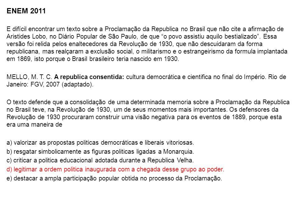 ENEM 2011 E difícil encontrar um texto sobre a Proclamação da Republica no Brasil que não cite a afirmação de Aristides Lobo, no Diário Popular de São