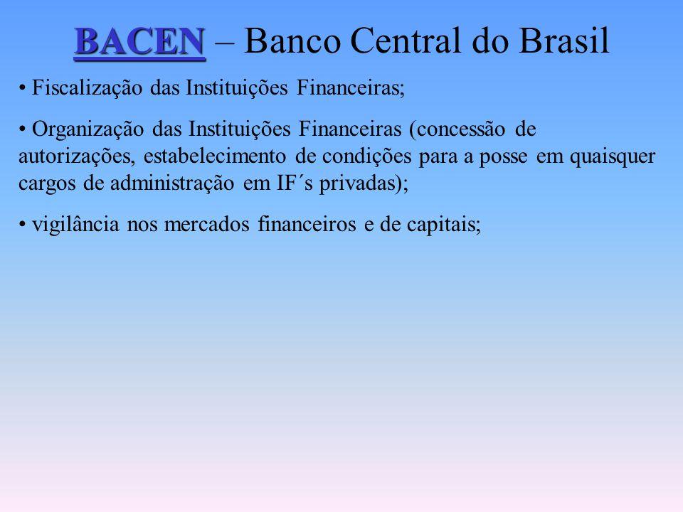 BACEN BACEN – Banco Central do Brasil Emite moeda; Serviços do Meio Circulante; Determina percentuais e recebe os recolhimentos compulsórios; Realiza