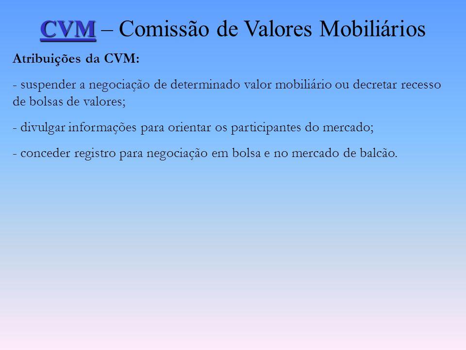 CVM CVM – Comissão de Valores Mobiliários Atribuições da CVM: - regulamentar, com observância da política definida pelo Conselho Monetário Nacional, a
