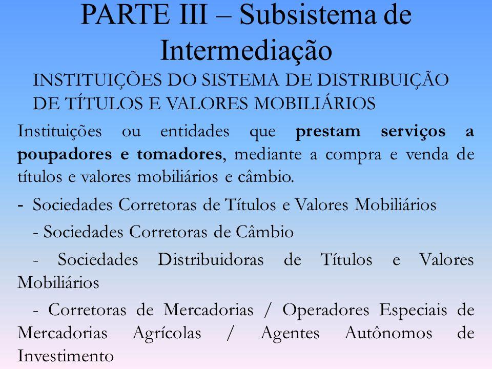 PARTE III – Subsistema de Intermediação AGENTES ESPECIAIS Instituições que executam funções atípicas, diferenciadas da espécie a que pertencem. - Banc