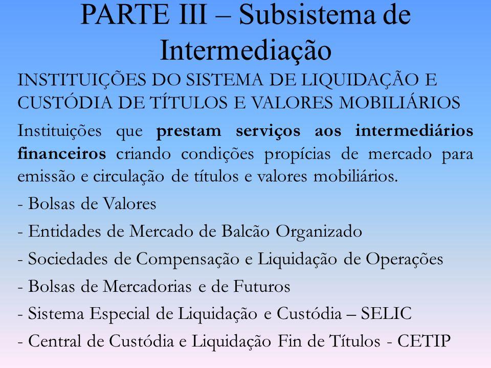 PARTE III – Subsistema de Intermediação INSTITUIÇÕES DO SISTEMA DE DISTRIBUIÇÃO DE TÍTULOS E VALORES MOBILIÁRIOS Instituições ou entidades que prestam