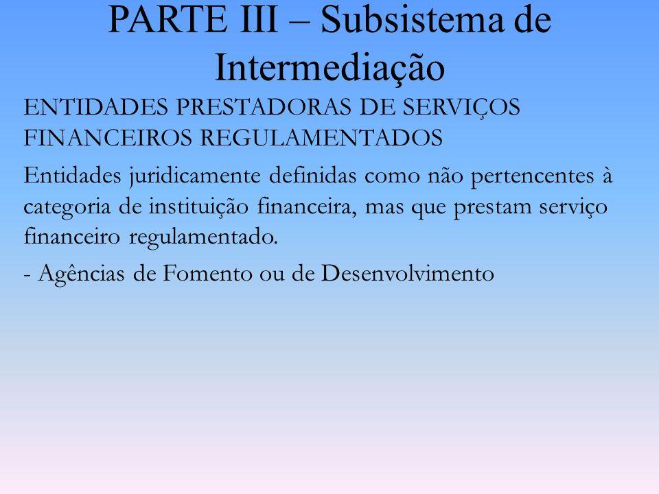 PARTE III – Subsistema de Intermediação INSTITUIÇÕES E ENTIDADES ADMINISTRADORAS DE RECURSOS DE TERCEIROS Instituições que proporcionam a reunião de d