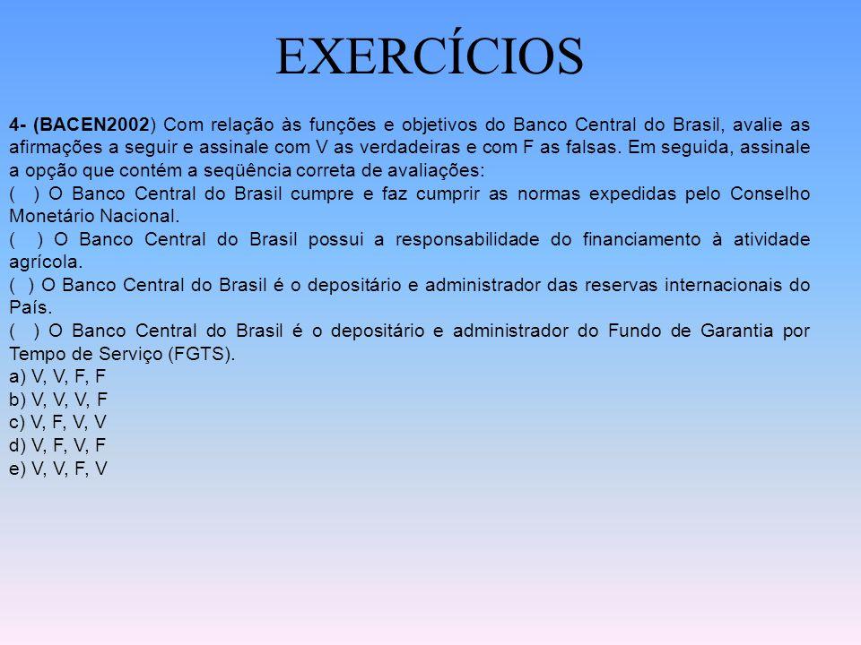 EXERCÍCIOS 1- (BACEN2002) Na atual estrutura do sistema financeiro nacional, assinale, entre os órgãos abaixo indicados, aquele ao qual foi concedido