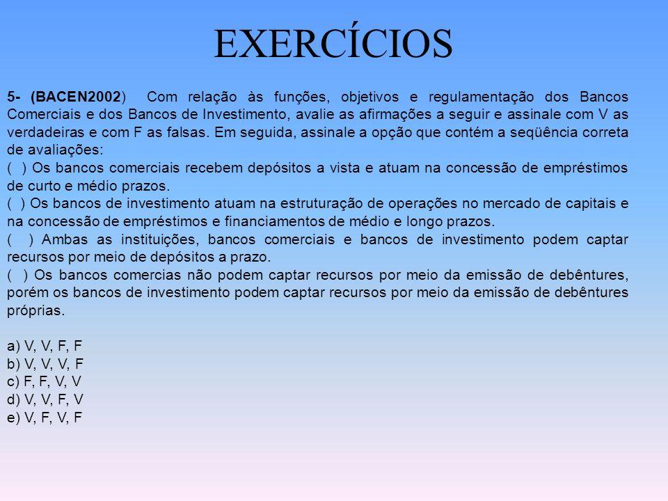 EXERCÍCIOS 4- (BACEN2002) Com relação às funções e objetivos do Banco Central do Brasil, avalie as afirmações a seguir e assinale com V as verdadeiras