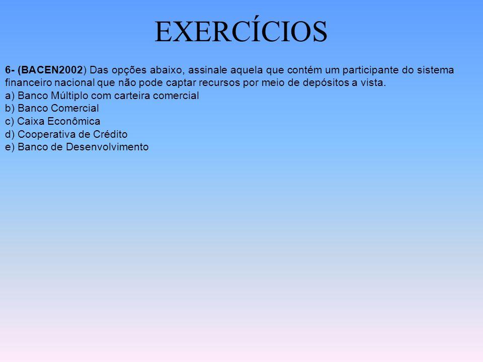 EXERCÍCIOS 5- (BACEN2002) Com relação às funções, objetivos e regulamentação dos Bancos Comerciais e dos Bancos de Investimento, avalie as afirmações