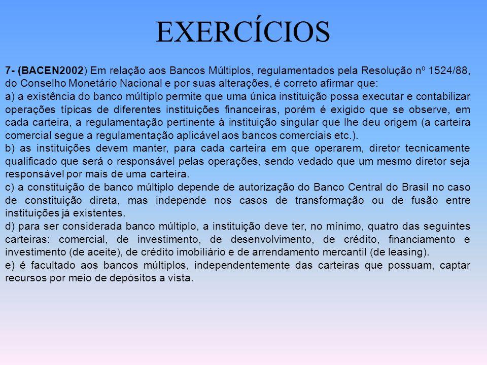 EXERCÍCIOS 6- (BACEN2002) Das opções abaixo, assinale aquela que contém um participante do sistema financeiro nacional que não pode captar recursos po
