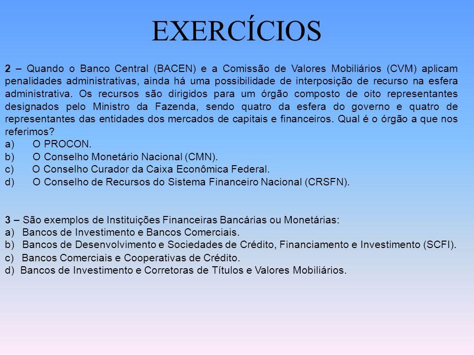 EXERCÍCIOS 8- (BACEN2002) Entre as atribuições do Conselho Monetário Nacional, definidas pela Lei 4595/64 e legislações posteriores, não se inclui: a)