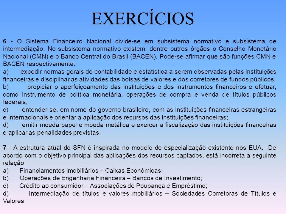 EXERCÍCIOS 4 – São exemplos de Instituições Financeiras Não Bancárias ou Não Monetárias: a) Bancos Múltiplos com carteira Comercial e Sociedades de Cr