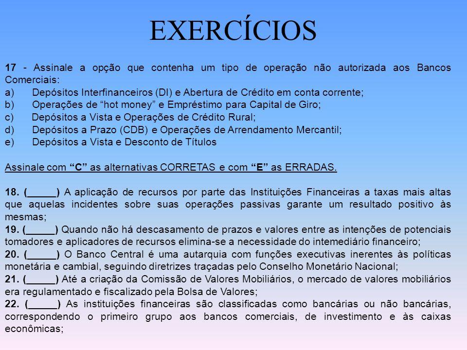 EXERCÍCIOS 15 - São funções do Banco Central do Brasil, exceto: a) disciplinar e fiscalizar a auditoria de companhias abertas; b) realizar operações d