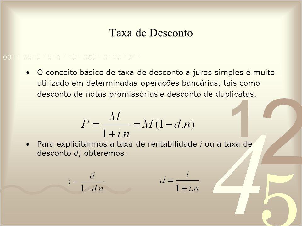 Taxa de Desconto O conceito básico de taxa de desconto a juros simples é muito utilizado em determinadas operações bancárias, tais como desconto de notas promissórias e desconto de duplicatas.