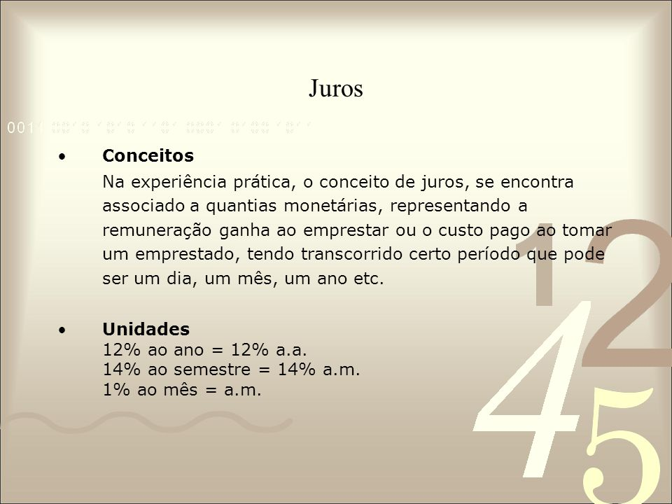 Juros Exemplo: Um capital de R$ 1.000,00 aplicado a uma taxa de 8% a.a.