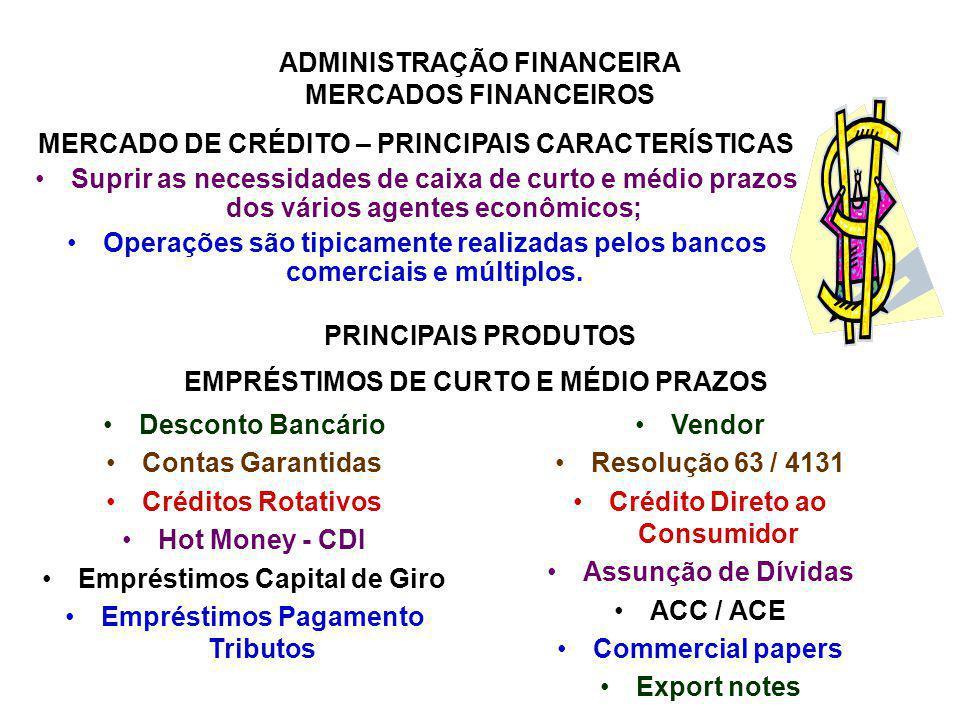 ADMINISTRAÇÃO FINANCEIRA MERCADOS FINANCEIROS MERCADO DE CRÉDITO – PRINCIPAIS CARACTERÍSTICAS Suprir as necessidades de caixa de curto e médio prazos