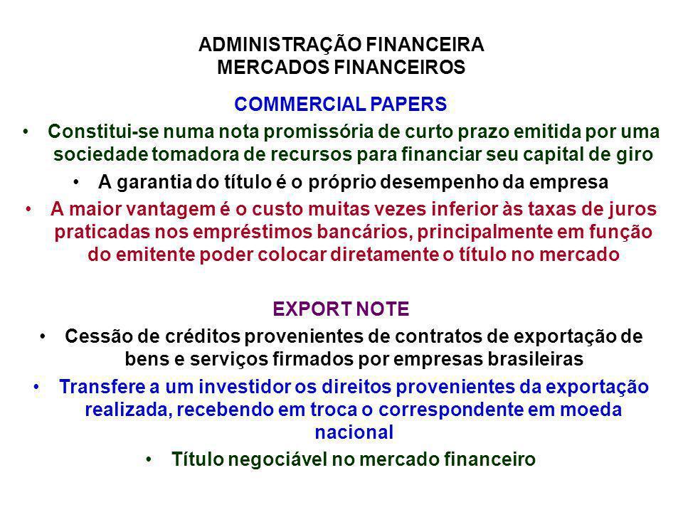 ADMINISTRAÇÃO FINANCEIRA MERCADOS FINANCEIROS COMMERCIAL PAPERS Constitui-se numa nota promissória de curto prazo emitida por uma sociedade tomadora d