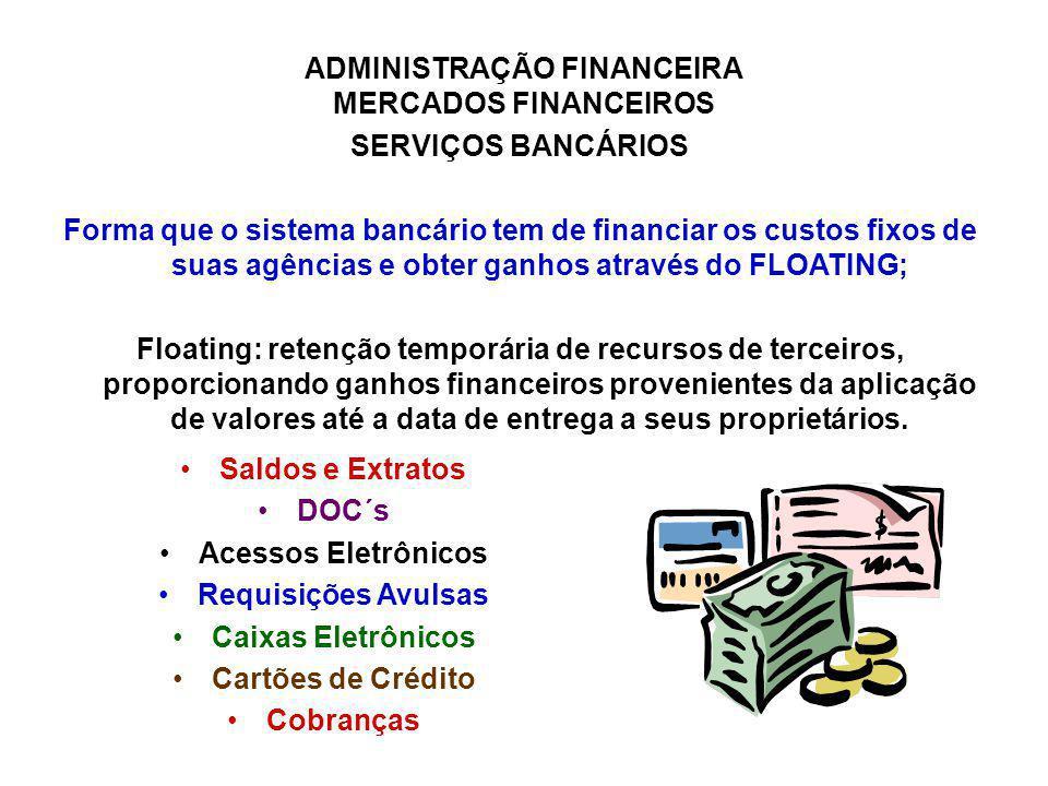 ADMINISTRAÇÃO FINANCEIRA MERCADOS FINANCEIROS SERVIÇOS BANCÁRIOS Forma que o sistema bancário tem de financiar os custos fixos de suas agências e obte