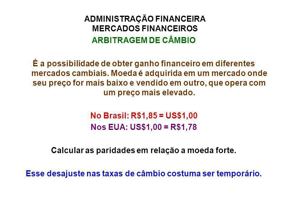 ADMINISTRAÇÃO FINANCEIRA MERCADOS FINANCEIROS ARBITRAGEM DE CÂMBIO É a possibilidade de obter ganho financeiro em diferentes mercados cambiais. Moeda