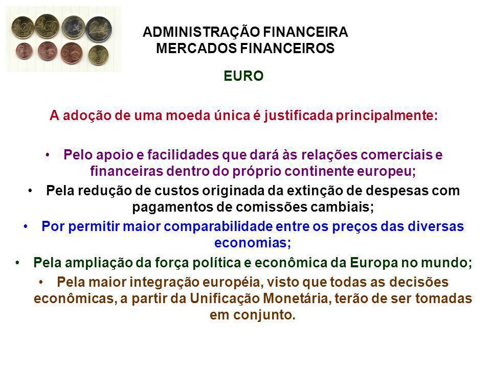 ADMINISTRAÇÃO FINANCEIRA MERCADOS FINANCEIROS EURO A adoção de uma moeda única é justificada principalmente: Pelo apoio e facilidades que dará às rela