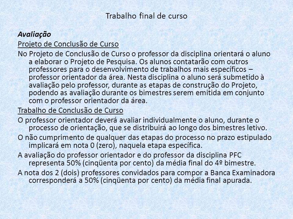 Avaliação Projeto de Conclusão de Curso No Projeto de Conclusão de Curso o professor da disciplina orientará o aluno a elaborar o Projeto de Pesquisa.