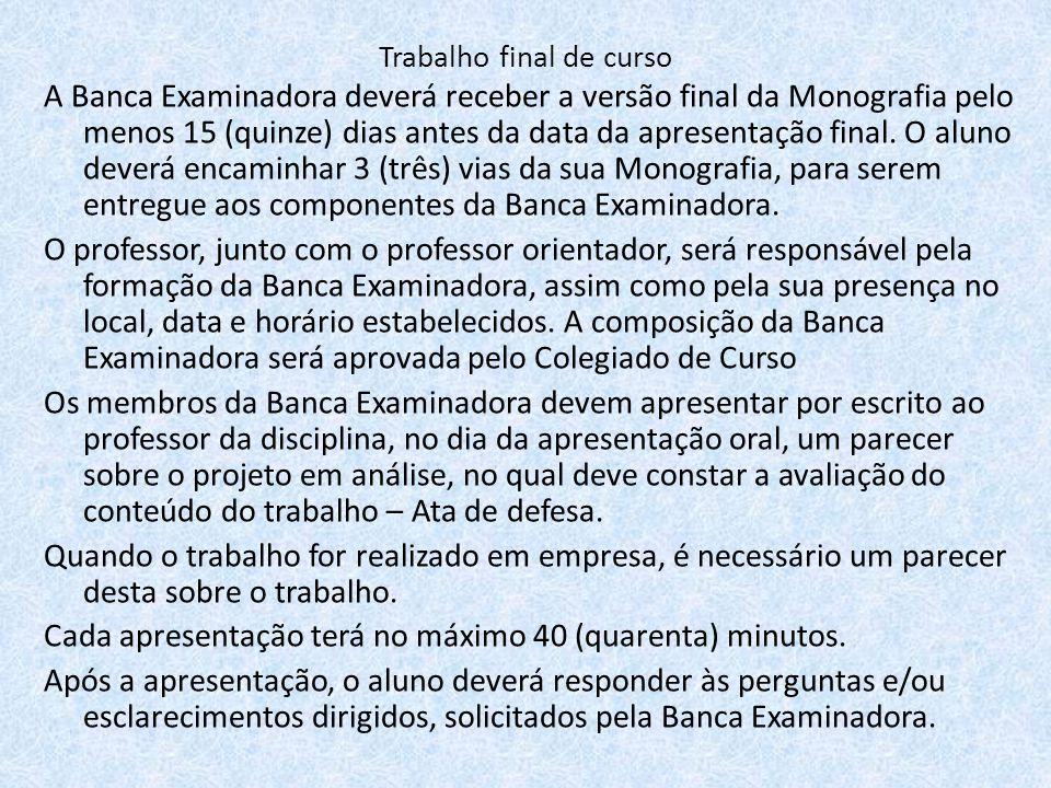 A Banca Examinadora deverá receber a versão final da Monografia pelo menos 15 (quinze) dias antes da data da apresentação final. O aluno deverá encami