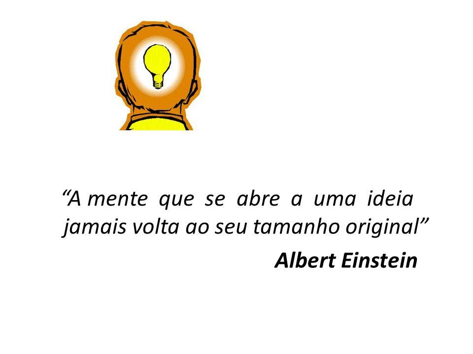 A mente que se abre a uma ideia jamais volta ao seu tamanho original Albert Einstein