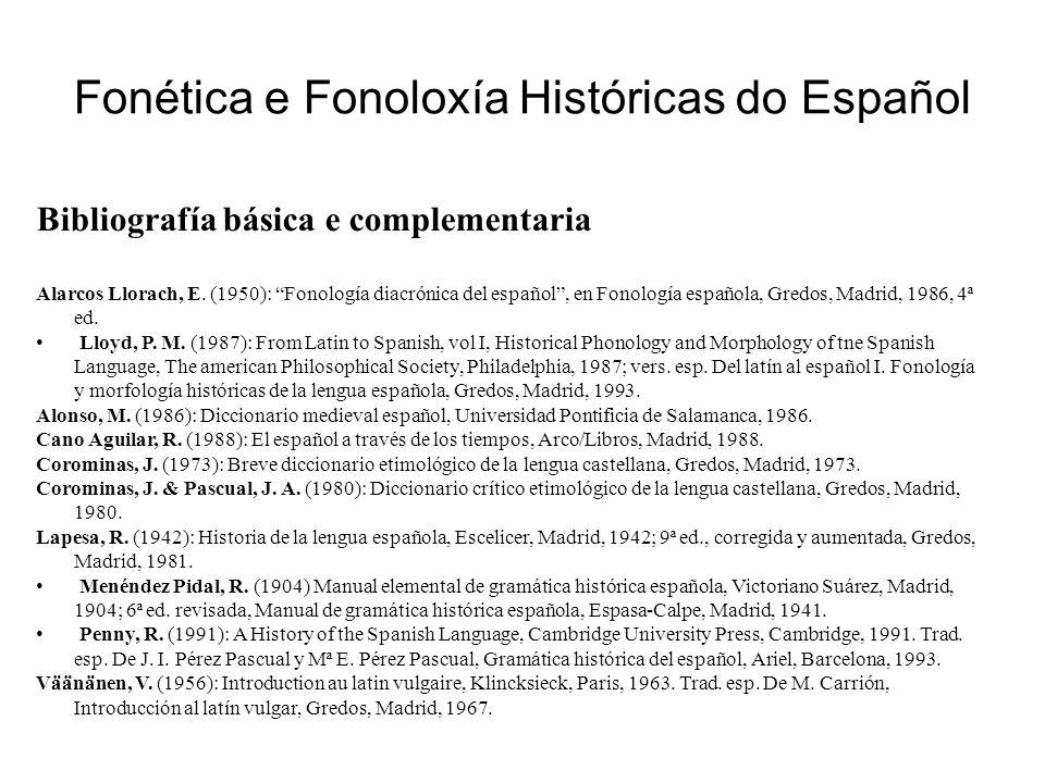"""Fonética e Fonoloxía Históricas do Español Bibliografía básica e complementaria Alarcos Llorach, E. (1950): """"Fonología diacrónica del español"""", en Fon"""