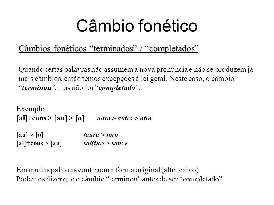 """Câmbio fonético Câmbios fonéticos """"terminados"""" / """"completados"""" Quando certas palavras não assumem a nova pronúncia e não se produzem já mais cãmbios,"""