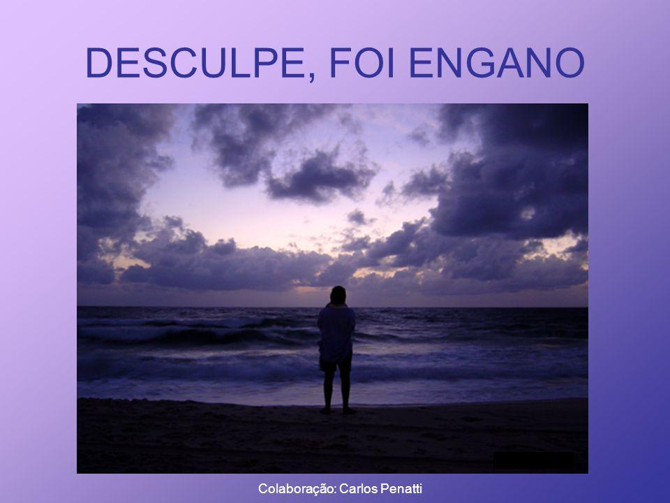 DESCULPE, FOI ENGANO Colaboração: Carlos Penatti