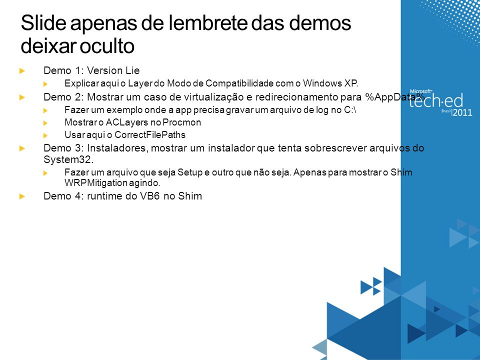 Slide apenas de lembrete das demos deixar oculto Demo 1: Version Lie Explicar aqui o Layer do Modo de Compatibilidade com o Windows XP.