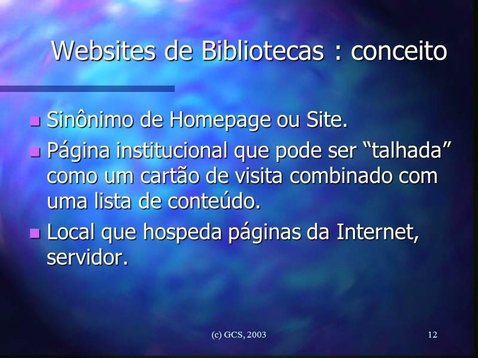 """(c) GCS, 200312 Websites de Bibliotecas : conceito n Sinônimo de Homepage ou Site. n Página institucional que pode ser """"talhada"""" como um cartão de vis"""