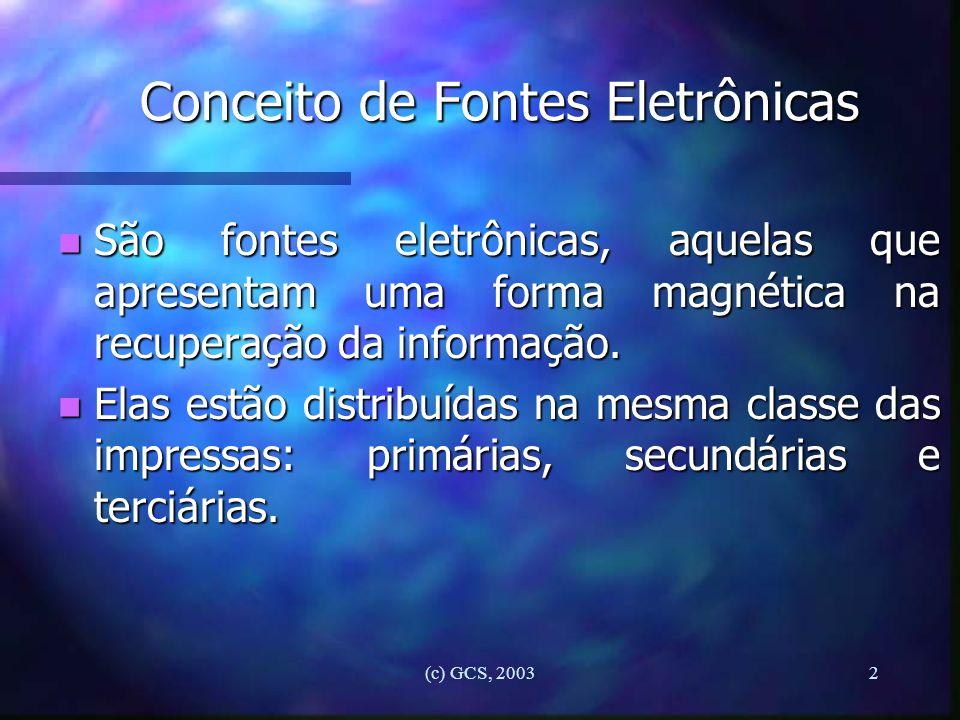 (c) GCS, 20032 Conceito de Fontes Eletrônicas n São fontes eletrônicas, aquelas que apresentam uma forma magnética na recuperação da informação. n Ela