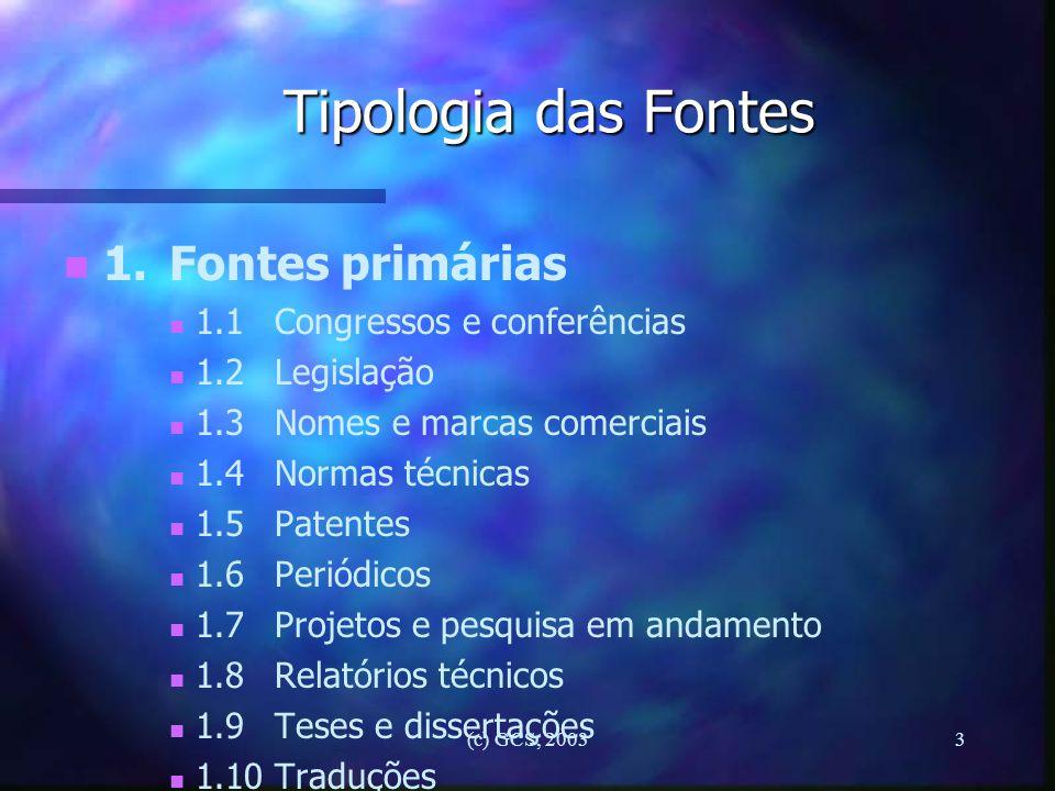 (c) GCS, 20033 Tipologia das Fontes n n 1.Fontes primárias n n 1.1Congressos e conferências n n 1.2Legislação n n 1.3Nomes e marcas comerciais n n 1.4