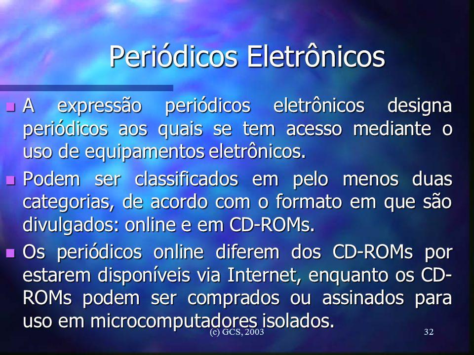 (c) GCS, 200332 Periódicos Eletrônicos n A expressão periódicos eletrônicos designa periódicos aos quais se tem acesso mediante o uso de equipamentos