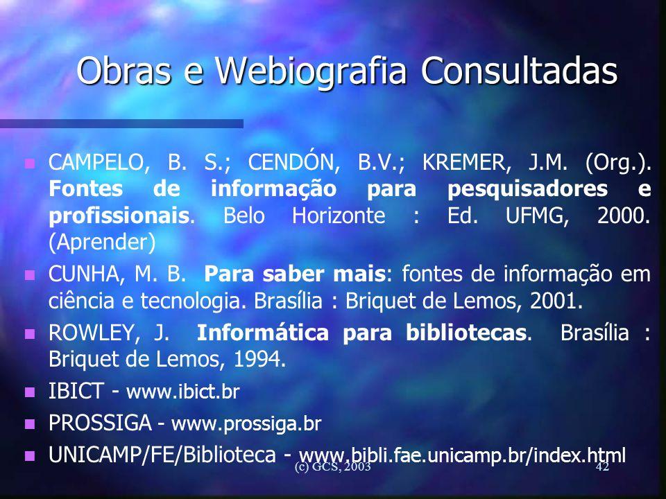 (c) GCS, 200342 Obras e Webiografia Consultadas n n CAMPELO, B. S.; CENDÓN, B.V.; KREMER, J.M. (Org.). Fontes de informação para pesquisadores e profi