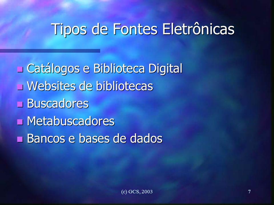 (c) GCS, 20037 Tipos de Fontes Eletrônicas n Catálogos e Biblioteca Digital n Websites de bibliotecas n Buscadores n Metabuscadores n Bancos e bases d