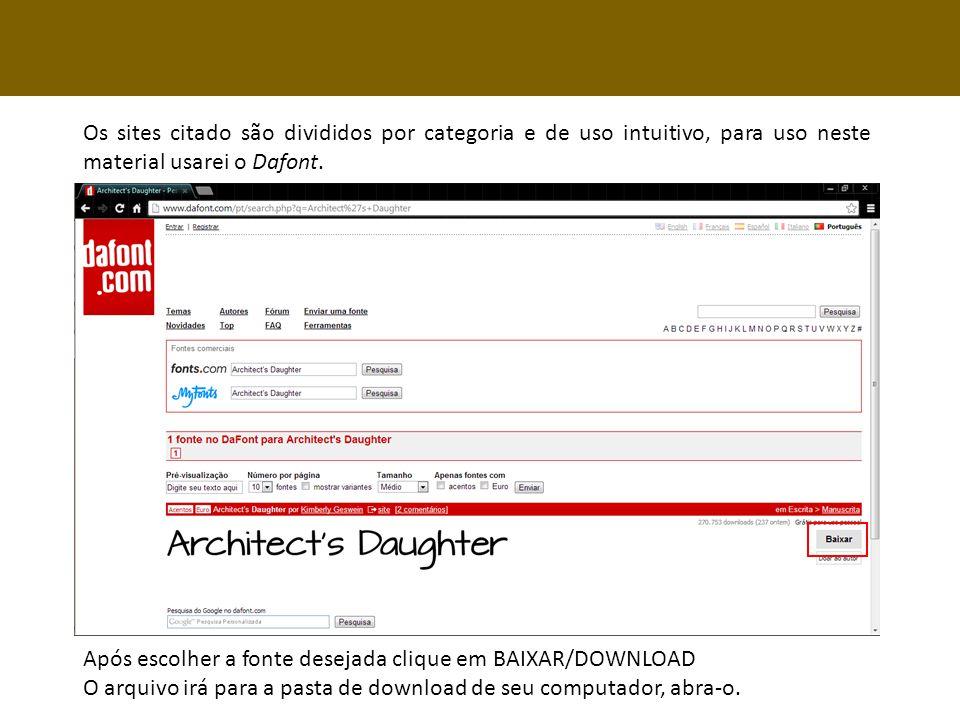 Os sites citado são divididos por categoria e de uso intuitivo, para uso neste material usarei o Dafont.