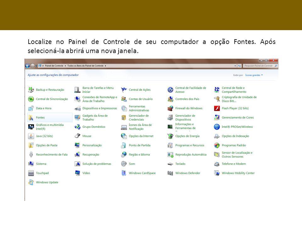Localize no Painel de Controle de seu computador a opção Fontes.